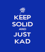 KEEP SOLID AND JUST KAD - Personalised Poster A4 size