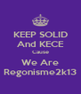 KEEP SOLID And KECE Cause We Are Regonisme2k13 - Personalised Poster A4 size