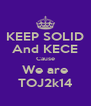 KEEP SOLID And KECE Cause We are TOJ2k14 - Personalised Poster A4 size