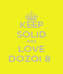 KEEP SOLID AND LOVE DOZQI 8  - Personalised Poster A4 size