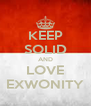 KEEP SOLID AND LOVE EXWONITY - Personalised Poster A4 size