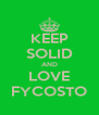 KEEP SOLID AND LOVE FYCOSTO - Personalised Poster A4 size
