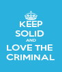 KEEP SOLID  AND LOVE THE  CRIMINAL - Personalised Poster A4 size