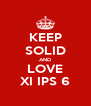KEEP SOLID AND LOVE XI IPS 6 - Personalised Poster A4 size