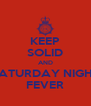 KEEP SOLID AND SATURDAY NIGHT FEVER - Personalised Poster A4 size