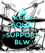 KEEP SOLID AND SUPPORT BLW - Personalised Poster A4 size