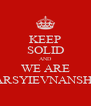 KEEP SOLID AND WE ARE MARSYIEVNANSHAL - Personalised Poster A4 size