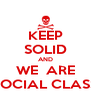 KEEP SOLID AND WE  ARE SOCIAL CLASS - Personalised Poster A4 size