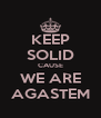 KEEP SOLID CAUSE WE ARE AGASTEM - Personalised Poster A4 size