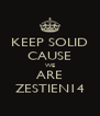 KEEP SOLID CAUSE WE ARE ZESTIEN14 - Personalised Poster A4 size