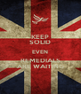 KEEP SOLID EVEN REMEDIALS ARE WAITING - Personalised Poster A4 size