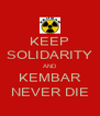 KEEP SOLIDARITY AND KEMBAR NEVER DIE - Personalised Poster A4 size