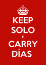 KEEP SOLO F CARRY DÍAS  - Personalised Poster A4 size
