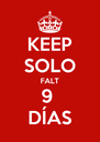 KEEP SOLO FALT 9  DÍAS - Personalised Poster A4 size