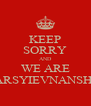 KEEP SORRY AND WE ARE MARSYIEVNANSHAL - Personalised Poster A4 size