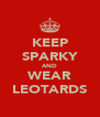 KEEP SPARKY AND WEAR LEOTARDS - Personalised Poster A4 size