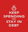 KEEP SPENDING AND STAY IN DEBT - Personalised Poster A4 size