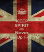 KEEP SPIRIT AND Never Give Up For 7D - Personalised Poster A4 size