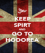 KEEP SPIRT AND GO TO HODOREA - Personalised Poster A4 size
