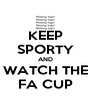 KEEP SPORTY AND WATCH THE FA CUP - Personalised Poster A4 size