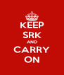 KEEP SRK AND CARRY ON - Personalised Poster A4 size