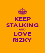 KEEP STALKING AND LOVE RIZKY - Personalised Poster A4 size