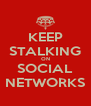 KEEP STALKING ON SOCIAL NETWORKS - Personalised Poster A4 size