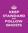 KEEP STANDARD AND FOLLOW GHOSTS - Personalised Poster A4 size
