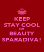 KEEP STAY COOL BUT BEAUTY SPARADIVA! - Personalised Poster A4 size