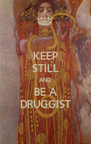KEEP STILL AND BE A DRUGGIST - Personalised Poster A4 size