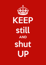 KEEP still AND shut UP - Personalised Poster A4 size