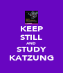 KEEP STILL AND STUDY KATZUNG - Personalised Poster A4 size