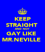KEEP STRAIGHT  AND NOT  GAY LIKE  MR.NEVILLE  - Personalised Poster A4 size