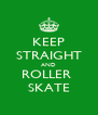 KEEP STRAIGHT AND ROLLER  SKATE - Personalised Poster A4 size