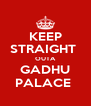 KEEP STRAIGHT  OUTA GADHU PALACE  - Personalised Poster A4 size