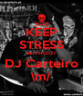 KEEP STRESS WITHOUT DJ Carteiro \m/ - Personalised Poster A4 size