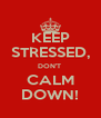 KEEP STRESSED, DON'T  CALM DOWN! - Personalised Poster A4 size
