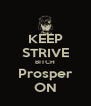 KEEP STRIVE BITCH Prosper ON - Personalised Poster A4 size