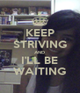 KEEP STRIVING AND I'LL BE WAITING - Personalised Poster A4 size