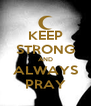 KEEP STRONG AND ALWAYS PRAY - Personalised Poster A4 size
