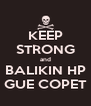 KEEP STRONG and BALIKIN HP GUE COPET - Personalised Poster A4 size