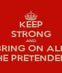 KEEP STRONG AND BRING ON ALL THE PRETENDERS - Personalised Poster A4 size