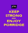 KEEP STRONG AND ENJOY PORRIDGE - Personalised Poster A4 size