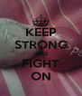 KEEP STRONG AND FIGHT ON - Personalised Poster A4 size
