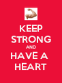 KEEP STRONG AND HAVE A  HEART - Personalised Poster A4 size