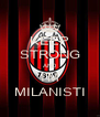 KEEP STRONG AND I'M MILANISTI - Personalised Poster A4 size
