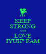 """KEEP STRONG AND LOVE IYUH"""" FAM - Personalised Poster A4 size"""