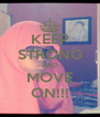 KEEP STRONG AND MOVE ON!!! - Personalised Poster A4 size