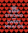 KEEP STRONG AND SWEET MHAI 05 - Personalised Poster A4 size