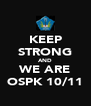 KEEP STRONG AND WE ARE OSPK 10/11 - Personalised Poster A4 size